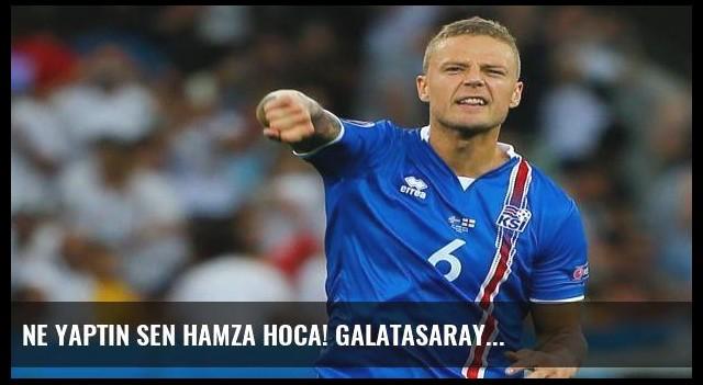 Ne yaptın sen Hamza hoca! Galatasaray...