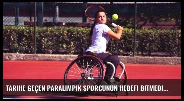Tarihe geçen paralimpik sporcunun hedefi bitmedi