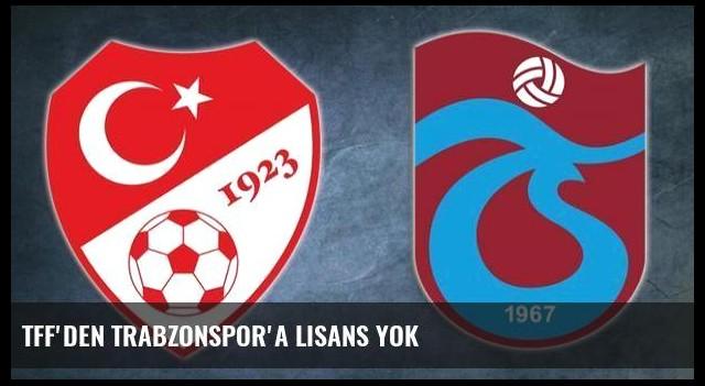 TFF'den Trabzonspor'a lisans yok
