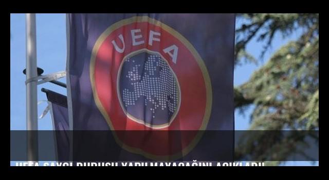 UEFA saygı duruşu yapılmayacağını açıkladı!