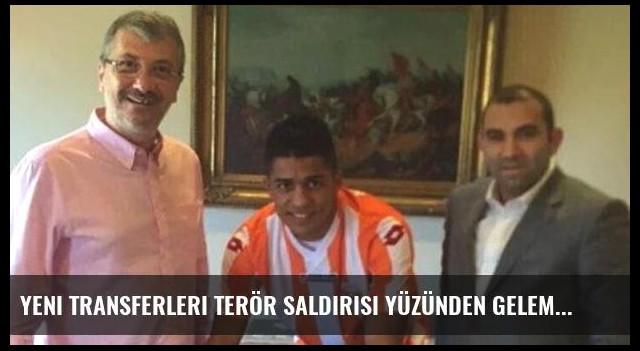 Yeni transferleri terör saldırısı yüzünden gelemedi