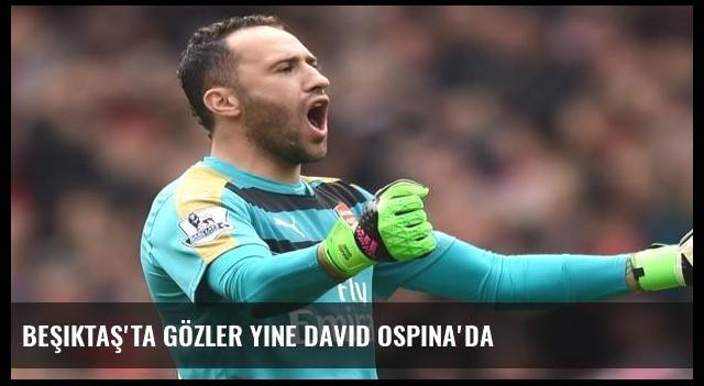 Beşiktaş'ta gözler yine David Ospina'da