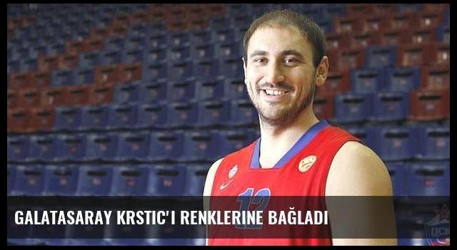 Galatasaray Krstic'i renklerine bağladı