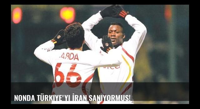Nonda Türkiye'yi İran sanıyormuş!