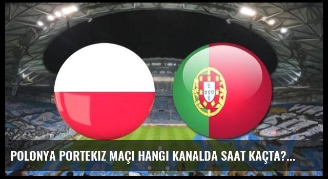 Polonya Portekiz maçı hangi kanalda saat kaçta?