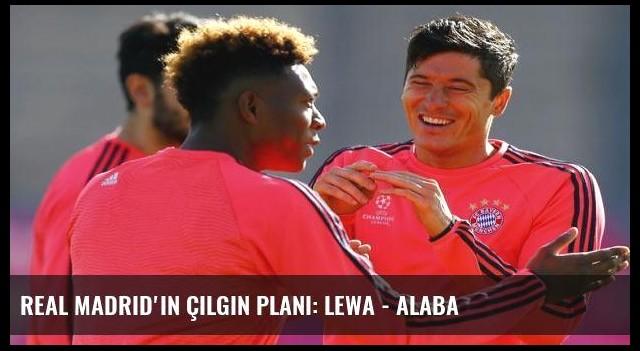 Real Madrid'in çılgın planı: Lewa - Alaba
