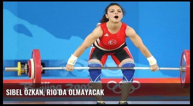 Sibel Özkan, Rio'da olmayacak