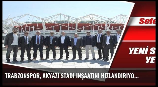 Trabzonspor, Akyazı Stadı inşaatını hızlandırıyor