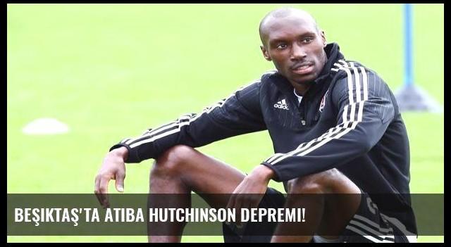 Beşiktaş'ta Atiba Hutchinson depremi!