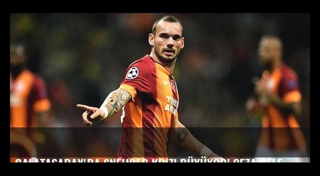 Galatasaray'da Sneijder krizi büyüyor! Ceza gelecek