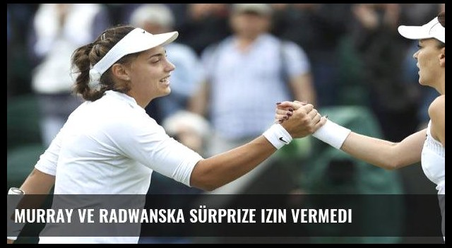 Murray ve Radwanska sürprize izin vermedi