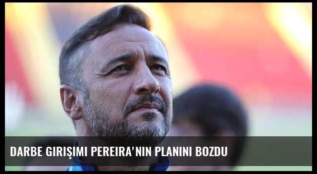 Darbe girişimi Pereira'nın planını bozdu