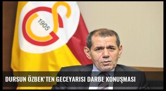 Dursun Özbek'ten geceyarısı darbe konuşması