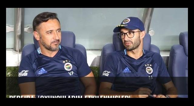 Pereira: 'Oyuncularım etkilenmişler'