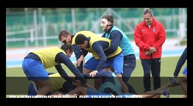 Trabzonspor gözünü dış transfere dikti!