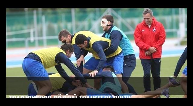 Trabzonspor gözünü transfere dikti!
