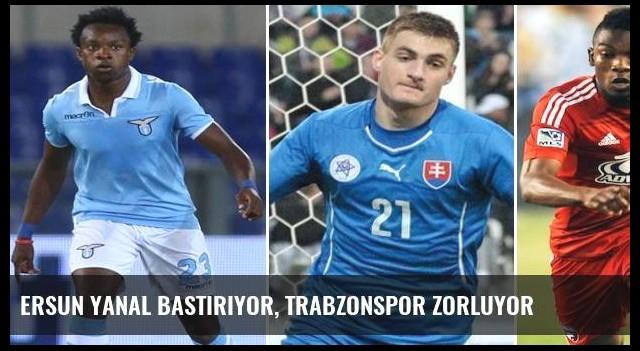 Ersun Yanal bastırıyor, Trabzonspor zorluyor