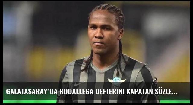 Galatasaray'da Rodallega defterini kapatan sözler
