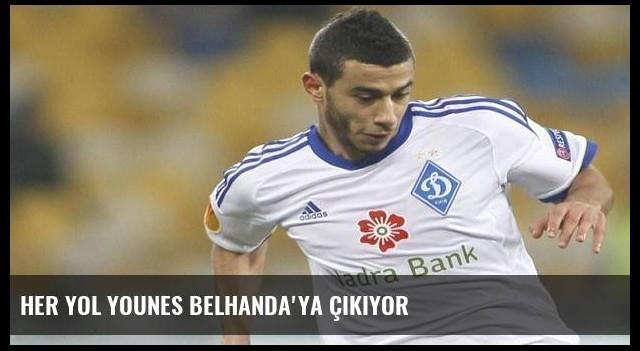 Her yol Younes Belhanda'ya çıkıyor