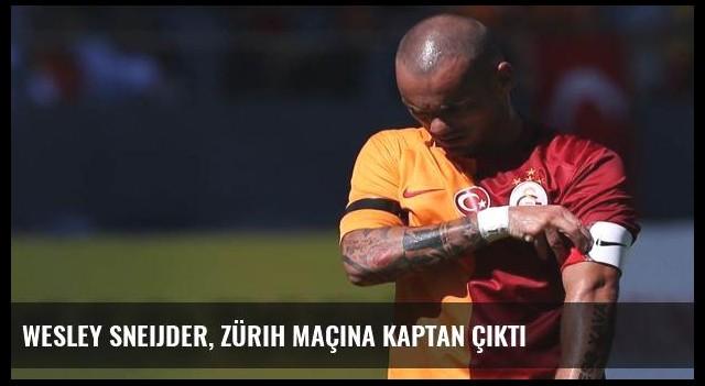 Wesley Sneijder, Zürih maçına kaptan çıktı