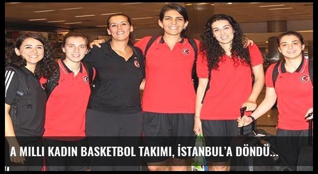 A Milli Kadın Basketbol Takımı, İstanbul'a döndü