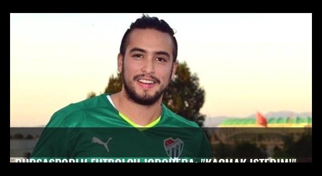 Bursasporlu futbolcu Jorquera: 'Kaçmak istedim!'