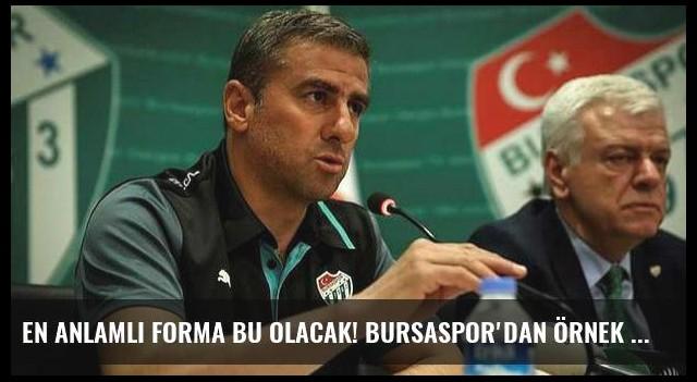 En anlamlı forma bu olacak! Bursaspor'dan örnek davranış...