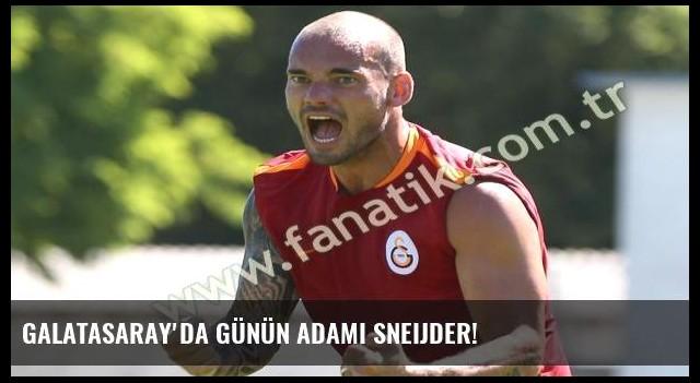Galatasaray'da günün adamı Sneijder!