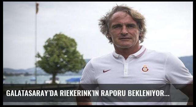 Galatasaray'da Riekerink'in raporu bekleniyor