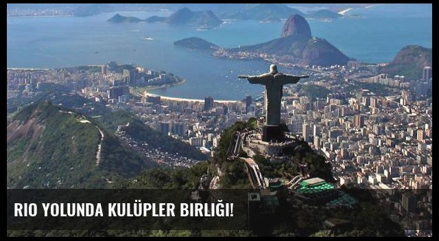 Rio yolunda Kulüpler Birliği!