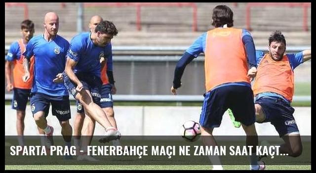 Sparta Prag - Fenerbahçe maçı ne zaman saat kaçta hangi kanalda?