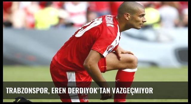 Trabzonspor, Eren Derdiyok'tan vazgeçmiyor