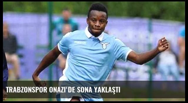 Trabzonspor Onazi'de sona yaklaştı
