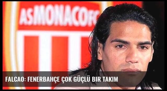 Falcao: Fenerbahçe çok güçlü bir takım