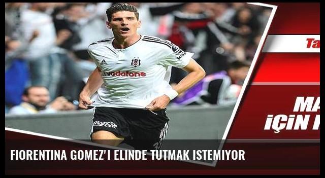 Fiorentina Gomez'i elinde tutmak istemiyor
