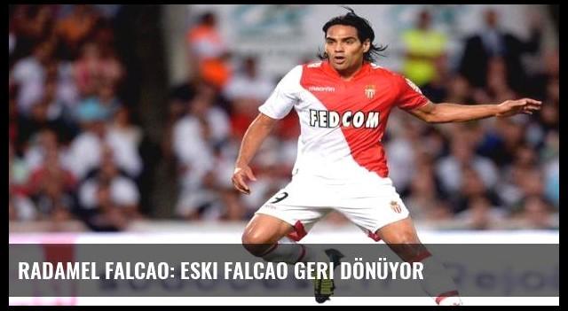 Radamel Falcao: Eski Falcao geri dönüyor