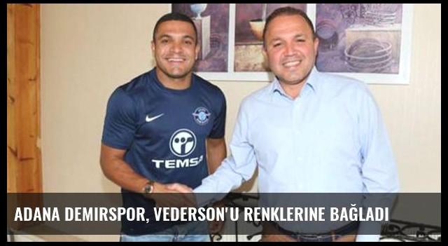 Adana Demirspor, Vederson'u renklerine bağladı