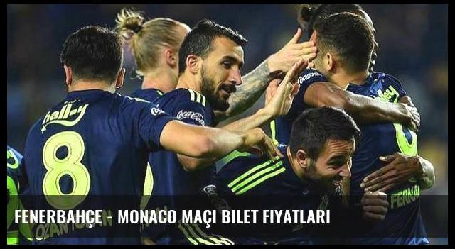 Fenerbahçe - Monaco maçı bilet fiyatları
