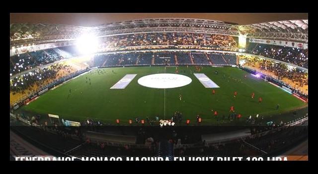 Fenerbahçe-Monaco maçında en ucuz bilet 120 lira!