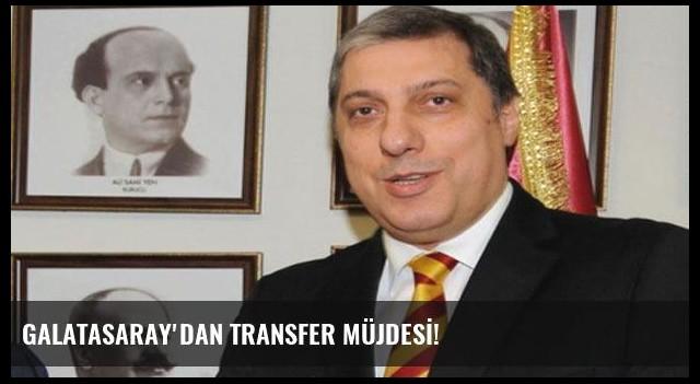 GALATASARAY'DAN TRANSFER MÜJDESİ!