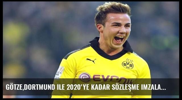 Götze,Dortmund ile 2020'ye kadar sözleşme imzalayacak