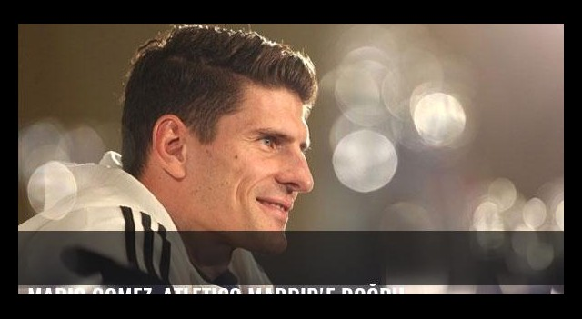 Mario Gomez, Atletico Madrid'e doğru