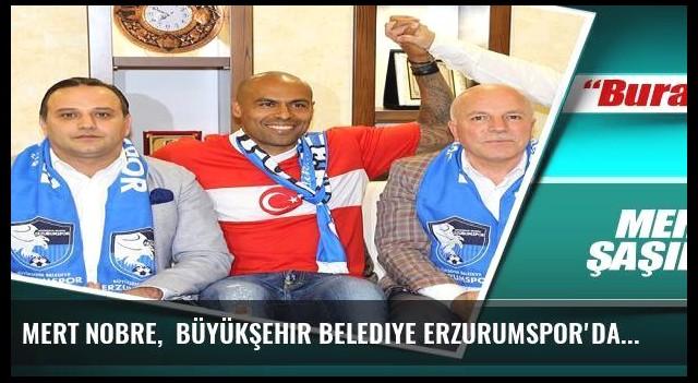 Mert Nobre,  Büyükşehir Belediye Erzurumspor'da