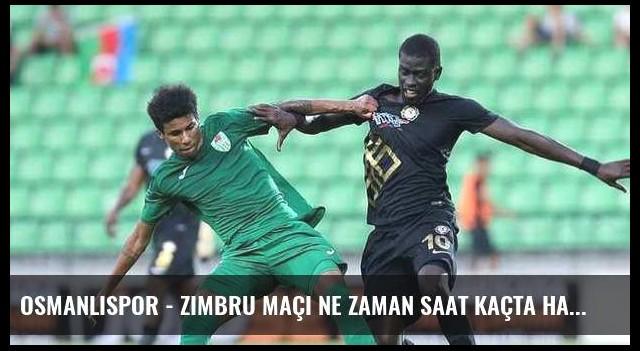Osmanlıspor - Zimbru maçı ne zaman saat kaçta hangi kanalda?