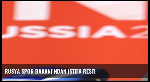 Rusya Spor Bakanı'ndan istifa resti