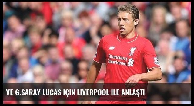 Ve G.Saray Lucas için Liverpool ile anlaştı
