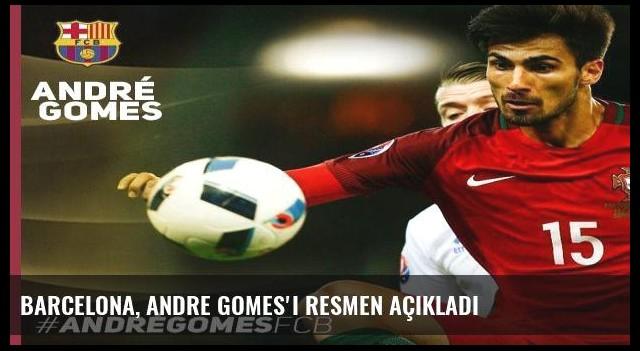 Barcelona, Andre Gomes'i resmen açıkladı