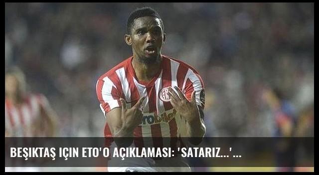 Beşiktaş için Eto'o açıklaması: 'Satarız...'