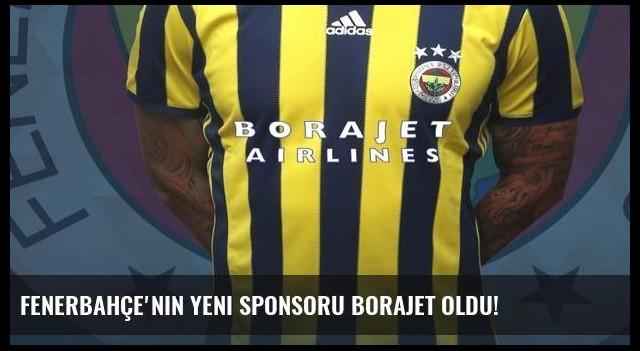 Fenerbahçe'nin yeni sponsoru BoraJet oldu!