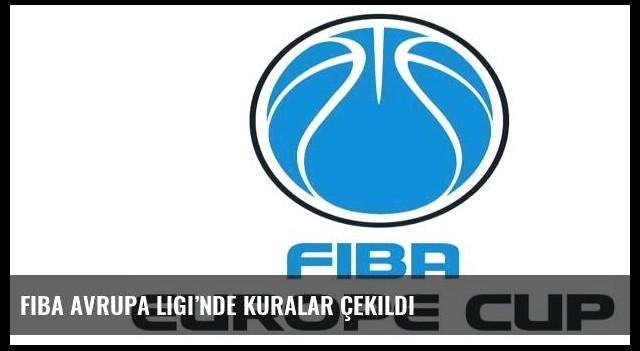FIBA Avrupa Ligi'nde kuralar çekildi